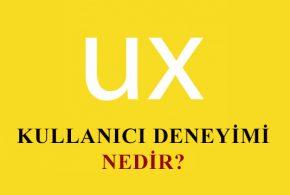 Kullanıcı Deneyimi UX Nedir?